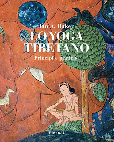 Lo yoga tibetano. Principi e pratiche