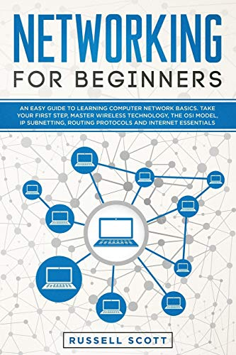 Compare Textbook Prices for Networking for Beginners: An Easy Guide to Learning Computer Network Basics. Take Your First Step, Master Wireless Technology, the OSI Model, IP Subnetting, Routing Protocols and Internet Essentials  ISBN 9781704314105 by Scott, Russell