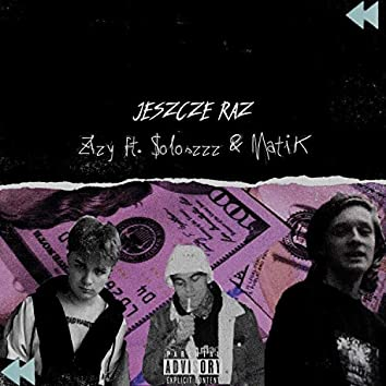 Jeszcze Raz (feat. Soloszzz & Matik)