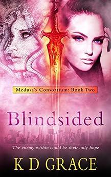 Blindsided: An Urban Fantasy Novel (Medusa's Consortium Book 2) by [K D Grace]
