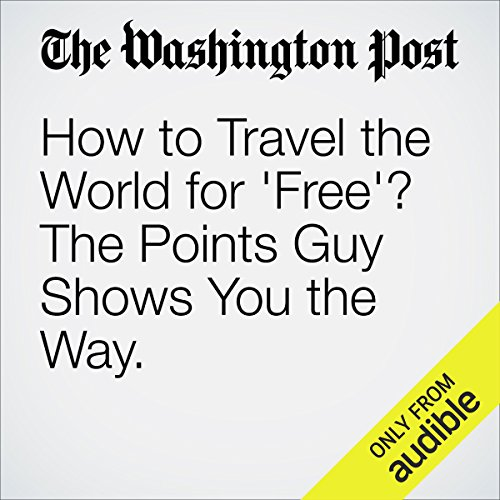 How to Travel the World for 'Free'? The Points Guy Shows You the Way. audiobook cover art