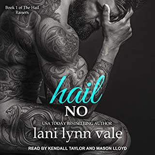 Hail No     Hail Raisers Series, Book 1              By:                                                                                                                                 Lani Lynn Vale                               Narrated by:                                                                                                                                 Mason Lloyd,                                                                                        Kendall Taylor                      Length: 6 hrs and 44 mins     11 ratings     Overall 4.5
