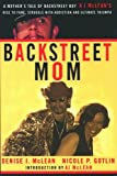 Backstreet Mom: A Mother's Tale of Backstreet Boy A.J. McLean's Rise to Fame, Struggle with Addiction and Ultimate Triumph