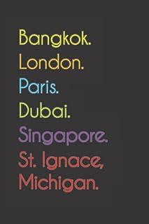 Bangkok. London. Paris. Dubai. Singapore. St. Ignace, Michigan.: Funny Notebook   Journal   Diary, 110 pages, wide ruled p...