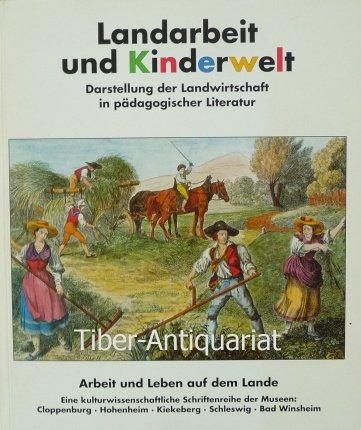 Landarbeit und Kinderwelt. Darstellung der Landwirtschaft in pädagogischer Literatur.