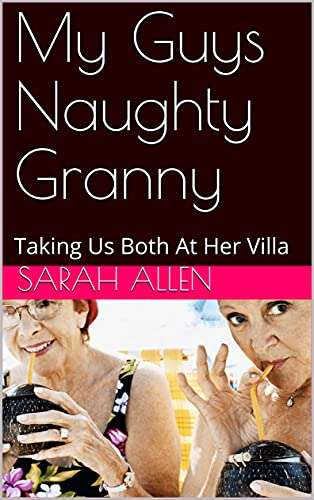 My Guys Naughty Granny: Taking Us Both At Her Villa (English Edition)