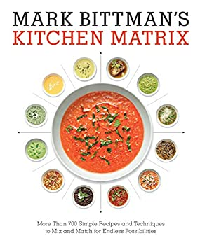 Mark Bittman's Kitchen Matrix: More Than 700 Simple Recipes and Techniques to Mix and Match for Endless Possibilities 0804188017 Book Cover