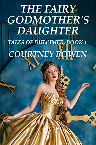 The Fairy Godmother's Daughter: A Cinderella Fairy Tale Mashup (Tales of Dulcimer Book 1) (English Edition)