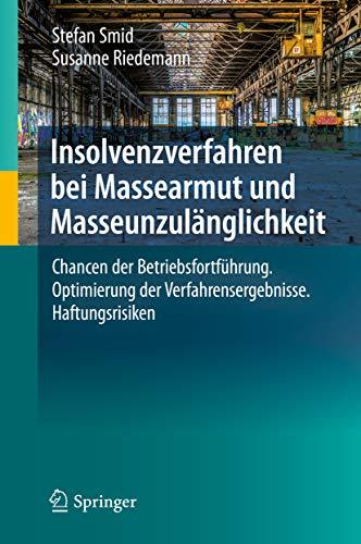 Insolvenzverfahren bei Massearmut und Masseunzulänglichkeit : Chancen der Betriebsfortführung. Optimierung der Verfahrensergebnisse. Haftungsrisiken