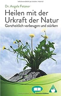 Heilen mit der Urkraft der Natur: Ganzheitlich vorbeugen und staerken (Compact Edition)