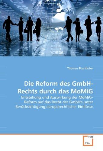 Die Reform des GmbH-Rechts durch das MoMiG: Entstehung und Auswirkung der MoMiG- Reform auf das Recht der GmbH's unter Berücksichtigung europarechtlicher Einflüsse