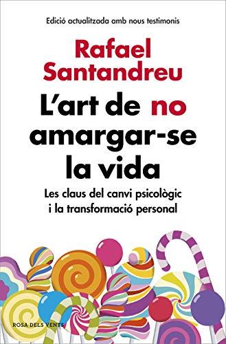 L'art de no amargar-se la vida (edició ampliada i actualitzada): Les claus del canvi psicològic i la transformació personal (Catalan Edition)