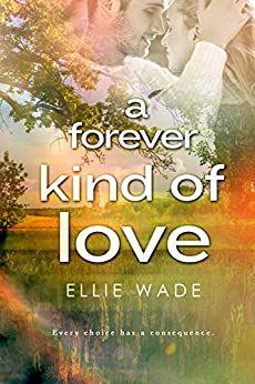 A Forever Kind of Love (Choices Series Book 2) by [Ellie Wade]