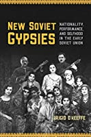 New Soviet Gypsies: Nationality, Performance, and Selfhood in the Early Soviet Union
