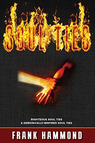 Soul Ties: Righteous Soul Ties & Demonically-Inspired Soul Ties