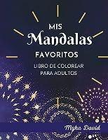 Mis Mandalas Favoritos Libro de Colorear para Adultos: Libro de Colorear Relajante para Adultos- Páginas para Colorear de Mandalas para la Meditación-100 Hermosos Mandalas para aliviar el estrés- Tus Mandalas Favoritos para la Conciencia y la Paz