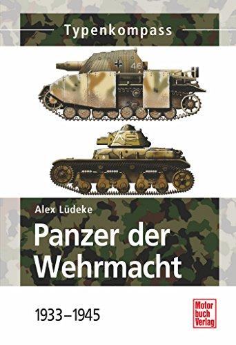 Panzer der Wehrmacht  Band 1: 1933-1945 (Typenkompass)