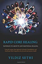 Rapid Core Healing: Pathways to Growth and Emotional Healing: Using the Unique Dual Approach of Family Constellations and Emotional Mind Integration for Personal and Systemic Health