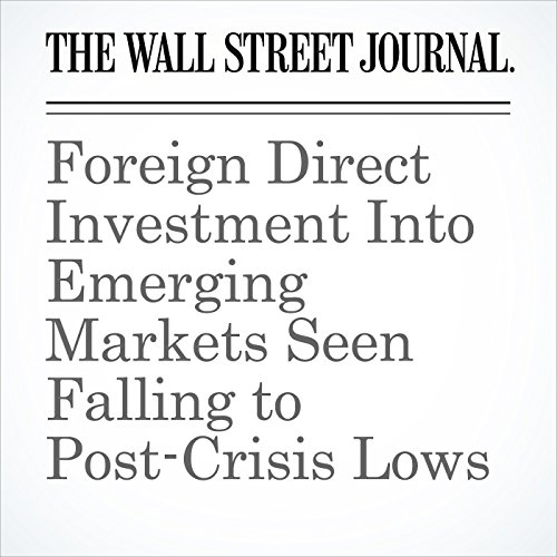 Foreign Direct Investment Into Emerging Markets Seen Falling to Post-Crisis Lows copertina