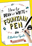 How to Draw and Write in Fountain Pen: A Modern Guide