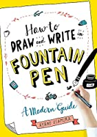 How to Draw and Write in Fountain Pen: A Modern Guide (How to Draw & Write)