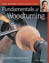 Fundamentals of Woodturning (Fox Chapel Publishing) Ultimate Guide to the Fine Art of Using the Lathe to Shape Wood; 400+ Photos, Step-by-Step Exercises (Darlow's Woodturning series)