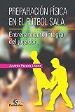 Preparación física en el fútbol sala: Entrenamiento integral del jugador (Deportes)