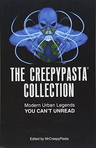 The Creepypasta Collection: Modern Uban Legends You Can't Unread: Modern Urban Legends You Can't Unread