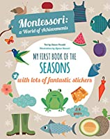 My First Book of the Seasons with Lots of Fantastic Stickers (Montessori Activity)