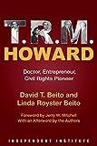 T. R. M. Howard: Doctor, Entrepreneur, Civil Rights Pioneer