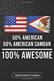 50% American 50% American Samoan 100% Awesome: American Samoan Planner Calender Journal Notebook Gift Plus Much More Gift For American Samoan With there Heritage And Roots From American Samoa