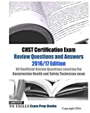 CHST Certification Exam Review Questions and Answers 2016/17 Edition: 60 Unofficial Review Questions covering the Construction Health and Safety Technician exam