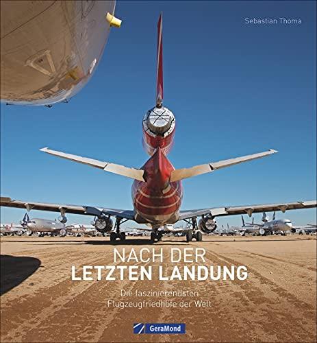 Nach der letzten Landung. Die faszinierendsten Flugzeugfriedhöfe der Welt. Die interessantesten Flugzeug-Schrottplätze weltweit. Entdecken Sie die Schönheit vergehender Technik!