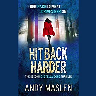 Hit Back Harder     The DI Stella Cole Thrillers, Book 2              By:                                                                                                                                 Andy Maslen                               Narrated by:                                                                                                                                 Helen E Moore                      Length: 11 hrs and 39 mins     6 ratings     Overall 4.5