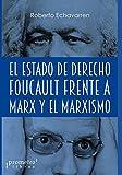 El Estado de derecho: Foucault frente a Marx y el marxismo (Marxismo - Una serie con los mejores libros sobre este personaje emblemático.)