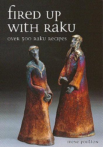 Fired Up with Raku: Over 300 Raku Recipes