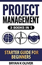 Project Management Starter Guide For Beginners: 3 Books In 1