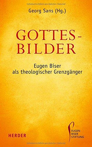 Gottesbilder: Eugen Biser als theologischer Grenzgänger