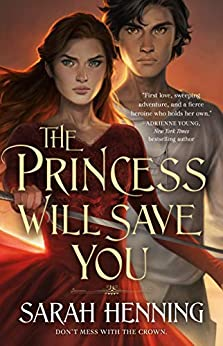 The Princess Will Save You (Kingdoms of Sand and Sky Book 1) by [Sarah Henning]