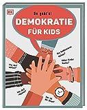 Demokratie für Kids: So geht's! Wer darf wählen? Wer darf regieren? Wie funktionieren Wahlen? Haben Kinder Rechte? Wer ist der Staat?