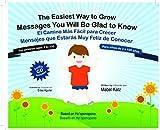The Easiest Way to Grow /El Camino Mas Facil Para Crecer: Messages You Will Be Glad to Hear / Mensajes Que Estaras Muy Feliz De Oir