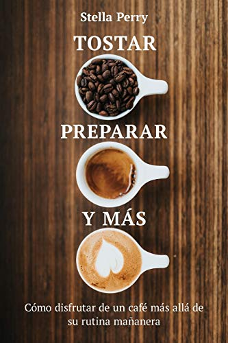 Tostar, preparar y más: Cómo disfrutar de un café más allá de su rutina mañanera