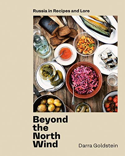 Beyond the North Wind: Russia in Recipes and Lore [A Cookbook] (English Edition)