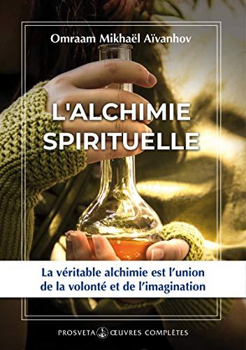 L'alchimie spirituelle (Complete works / Omraam Mikhaël Aïvanhov)