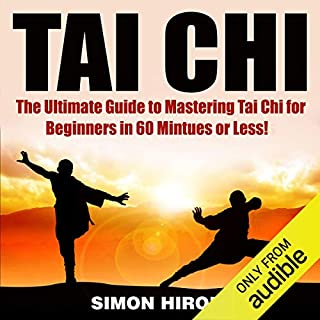 Tai Chi: The Ultimate Guide to Mastering Tai Chi for Beginners in 60 Minutes or Less! audiobook cover art