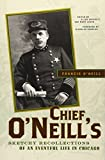 Chief O'Neill's Sketchy Recollections of an Eventful Life in Chicago