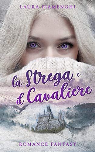 La Strega e il Cavaliere: Romance Fantasy: Vol. 1