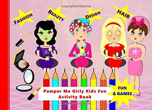 Pamper Me Girly Kids Fun: Activity Book Make-up Hair Beauty Theme Color In Games And More