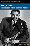 Walk Tall: The Music & Life of Julian Cannonball Adderley (Hal Leonard Jazz Biographies) by Cary Ginell (2013-02-01)