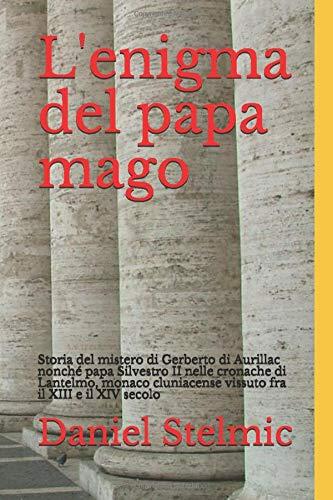 L'enigma del papa mago: Storia del mistero di Gerberto di Aurillac nonché papa Silvestro II nelle cronache di Lantelmo, monaco cluniacense vissuto fra il XIII e il XIV secolo